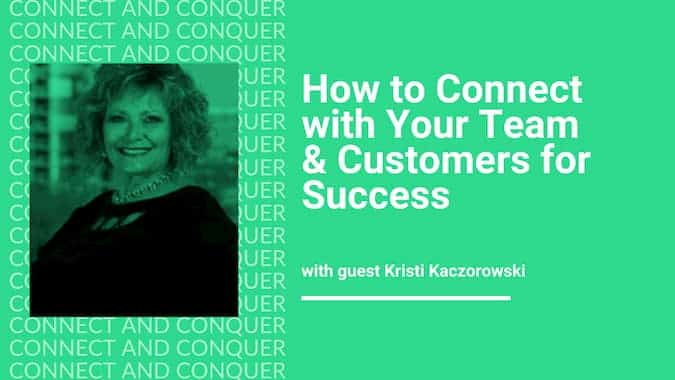 Webinar Cover for How to Connect With Your Team and Customers for Success With Guest Kristi Kaczarowski