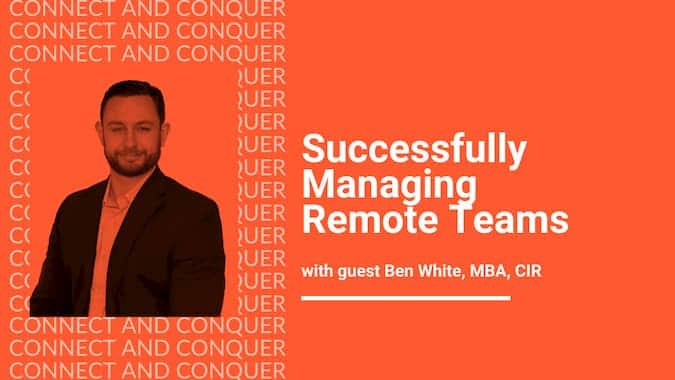 Webinar Cover for Successfully Managing Remote Teams With Guest Ben White MBA CIR