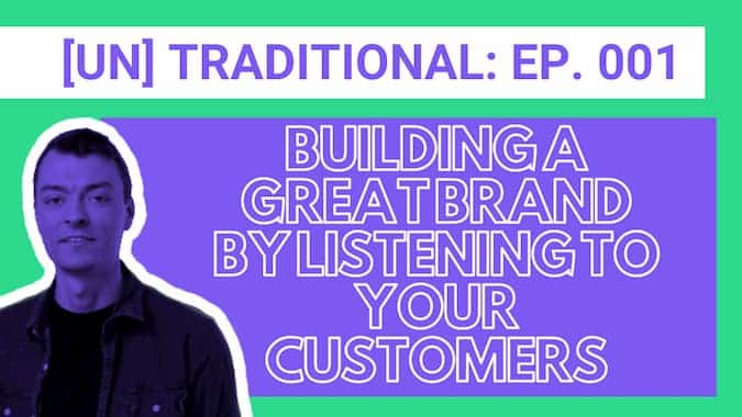 Cover for Untraditional Industries Episode 1 Building a Great Brand by Listening to Your Customers