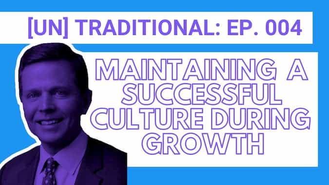 Cover for Untraditional Industries Episode 4 Maintaining a Successful Culture During Growth