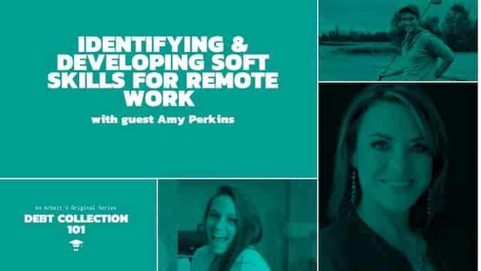 Debt Collection 101 Video Series Cover for Identifying and Developing Soft Skills for Remote Work With Guest Amy Perkins