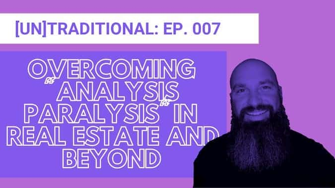 Cover for Untraditional Industries Episode 7 Overcoming Analysis Paralysis in Real Estate and Beyond