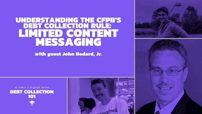 Debt Collection 101 Video Series Cover for Understanding The CFPB's Debt Collection Rule Limited Content Messaging With Guest John Bedard Jr