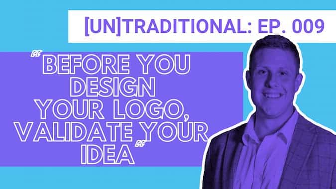 Cover for Untraditional Industries Epsiode 9 Before You Design Your Logo Validate Your Idea