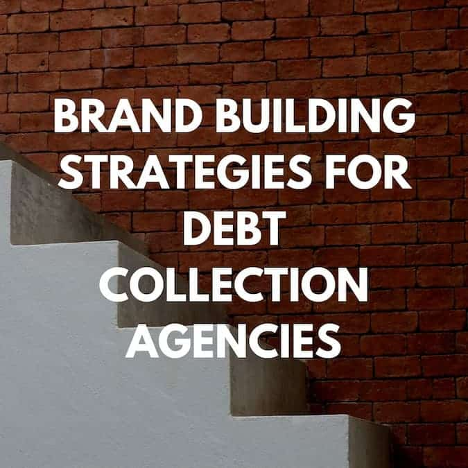 Brand Building Strategies for Debt Collection Agencies Blog Post Cover
